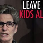 Wynne, Leave Our Kids Alone!